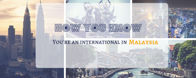 13 Signs You're an Expat in Malaysia